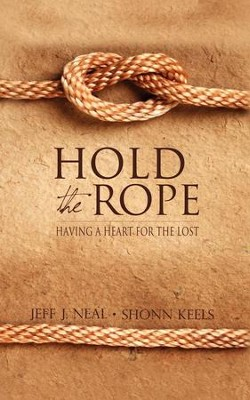 Hold the Rope: Having a Heart for the Lost - eBook  -     By: Jeff J. Neal, Shonn Keels