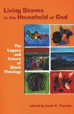 Living Stones in the Household of God: The Legacy and Future of Black Theology  -