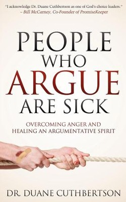 People Who Argue Are Sick: Overcoming Anger and Healing an Argumentative Spirit - eBook  -     By: Duane Cuthbertson