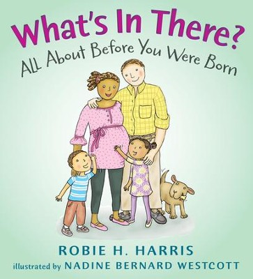 What's in There?: All About Before You Were Born  -     By: Robie Harris     Illustrated By: Nadine Bernard Westcott