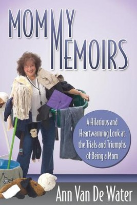 Mommy Memoirs: A Hilarious and Heartwarming Look at the Trials and Triumphs of Being a Mom - eBook  -     By: Ann Van De Water