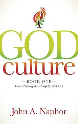God Culture: Book One of Understanding the Almighty Series - eBook  -     By: John A. Naphor