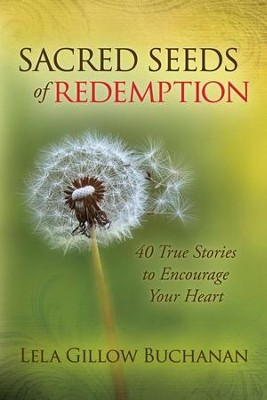 Sacred Seeds of Redemption: 40 True Stories to Encourage Your Heart - eBook  -     By: Lela Gillow Buchanan