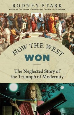 How the West Won: The Neglected Story of the Triumph of Modernity / Digital original - eBook  -     By: Rodney Stark