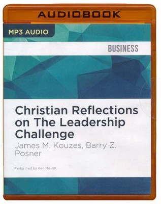 Christian Reflections on The Leadership Challenge - unabridged audio book on MP3-CD  -     Narrated By: Ken Maxon     By: James M. Kouzes, Barry Z. Posner
