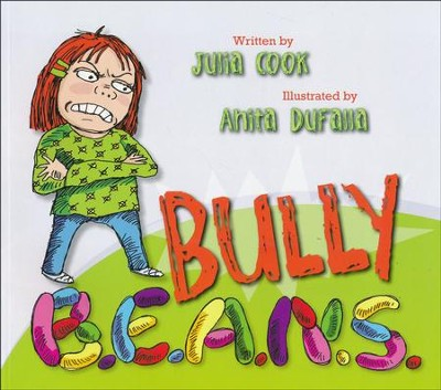 Bully B.E.A.N.S.  -     By: Julia Cook     Illustrated By: Anita DuFalla