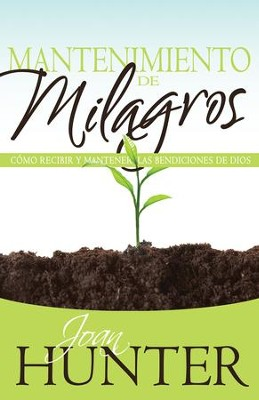 Mantenimiento de Milagros: Como recibir y mantener las bendiciones de Dios - eBook  -     By: Joan Hunter