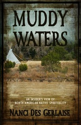 Muddy Waters: An Insider's View of North American Native Spirituality  -     By: Nanci Des Gerlaise
