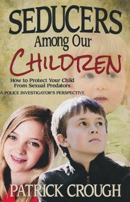 Seducers Among Our Children: How to Protect Your Child  From Sexual Predators  -     By: Patrick Crough