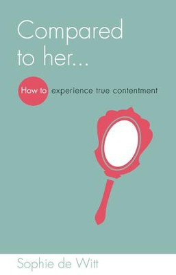 Compared to her...: How to experience true contentment - eBook  -     By: Sophie de Witt