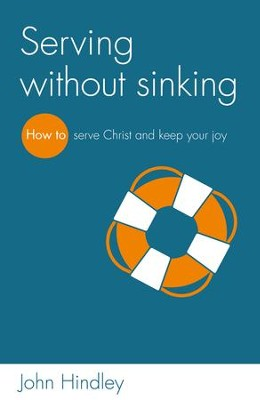Serving without sinking: How to serve Christ and keep your joy - eBook  -     By: John Hindley