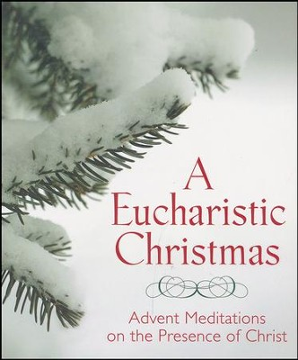 A Eucharistic Christmas: Advent Meditations on the Presence of Christ  -