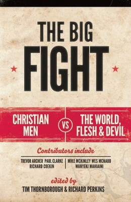 The Big Fight: Christian men vs the world, the flesh and the devil - eBook  -     Edited By: Tim Thornborough     By: Tim Thornborough, ed.