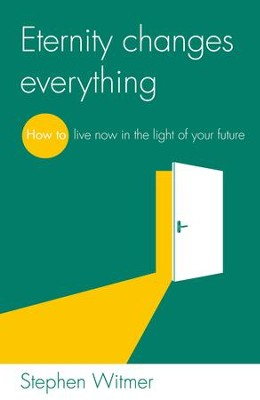 Eternity Changes Everything: How to live now in the light of your future - eBook  -     By: Stephen Witmer