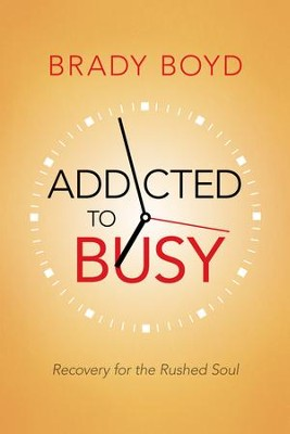 Addicted to Busy: Recovery for the Rushed Soul - eBook  -     By: Brady Boyd