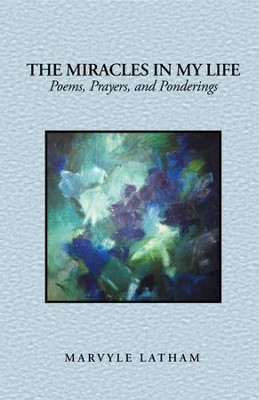 The Miracles in My Life: Poems, Prayers, and Ponderings - eBook  -     By: Marvyle Latham