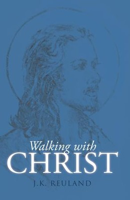 Walking with Christ - eBook  -     By: J.K. Reuland