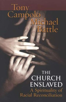 The Church Enslaved: A Spirituality for Racial Reconciliation  -     By: Tony Campolo, Michael Battle