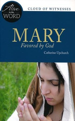 Mary, Favored by God  -     By: Catherine Upchurch