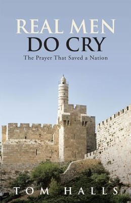 Real Men Do Cry: The Prayer That Saved a Nation - eBook  -     By: Tom Halls