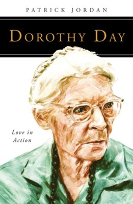 Dorothy Day: Love in Action  -     By: Patrick Jordan