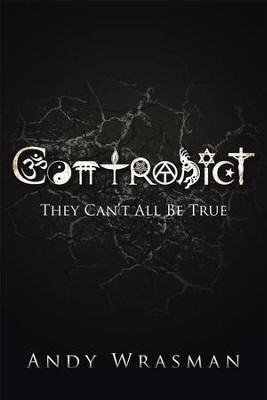 Contradict: They Can't All Be True - eBook  -     By: Andy Wrasman