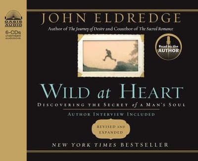 Wild at Heart - Unabridged Audiobook on CD         -     Narrated By: John Eldredge     By: John Eldredge