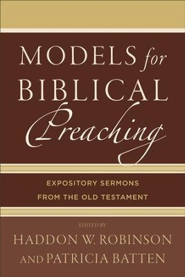 Models for Biblical Preaching: Expository Sermons from the Old Testament - eBook  -     By: Haddon W. Robinson, Patricia Batten