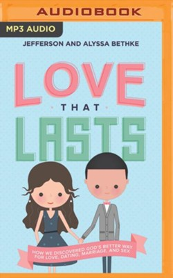 Love That Lasts: How We Discovered God's Better Way for Love, Dating, Marriage, and Sex - unabridged edition on MP3-CD  -     By: Alyssa Bethke, Jefferson Bethke