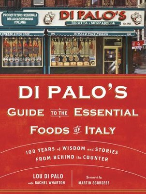 Di Palo's Guide to the Essential Foods of Italy: 100 Years of Wisdom and Stories from Behind the Counter - eBook  -     By: Lou Di Palo, Rachel Wharton