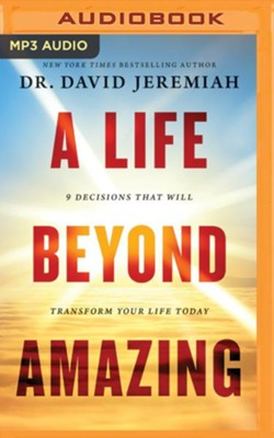 A Life Beyond Amazing: 9 Decisions That Will Transform Your Life Today - unabridged edition on MP3-CD  -     By: David Jeremiah