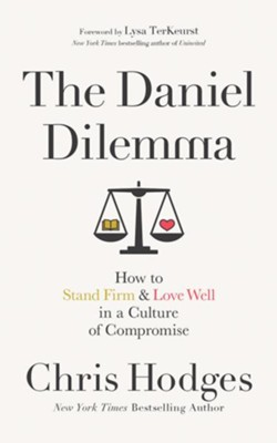 The Daniel Dilemma: How to Stand Firm and Love Well in a Culture of Compromise - unabridged edition on CD  -     By: Chris Hodges