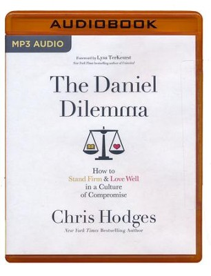 The Daniel Dilemma: How to Stand Firm and Love Well in a Culture of Compromise - unabridged edition on MP3-CD  -     By: Chris Hodges