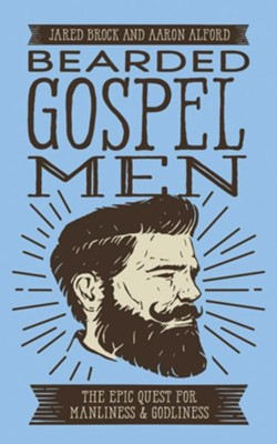 Bearded Gospel Men: The Epic Quest for Manliness and Godliness - unabridged edition on CD  -     By: Jared Brock, Aaron Alford
