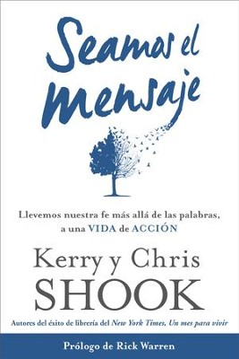 Se el Mensaje: Llevando a Su Fe Ms Alla de las Palabras a una Vida de Accion - ebook  -     By: Kerry Shook, Chris Shook