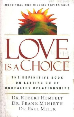 Love is a Choice:  The Definitive Book on Letting Go of Unhealthy Relationships  -     By: Dr. Robert Hemfelt, Frank Minirth M.D., Dr. Paul Meier