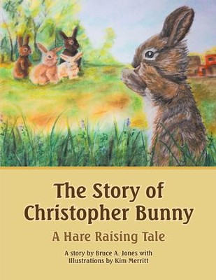 The Story of Christopher Bunny: A Hare Raising Tale - eBook  -     By: Bruce Jones