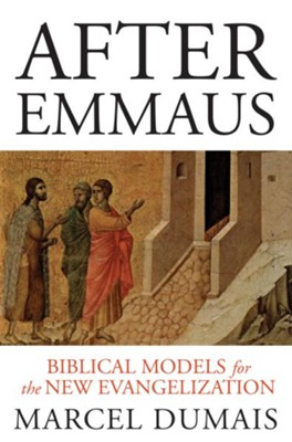 After Emmaus: Biblical Models for the New Evangelization  -     By: Marcel Dumais