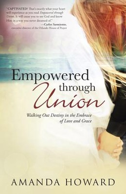 Empowered through Union: Walking Out Destiny in the Embrace of Love and Grace - eBook  -     By: Amanda Howard