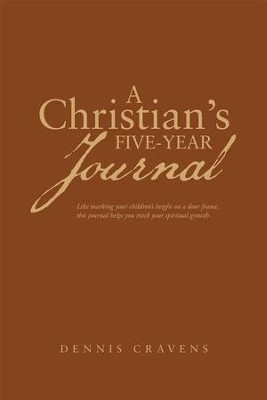 A Christians Five-Year Journal - eBook  -     By: Dennis Cravens