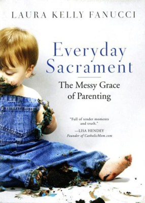 Everyday Sacrament: The Messy Grace of Parenting   -     By: Laura Kelly Fanucci