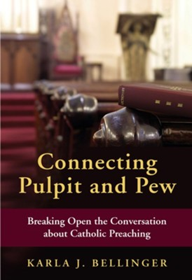 Connecting Pulpit and Pew: Breaking Open the Conversation About Catholic Preaching  -     By: Karla J. Bellinger