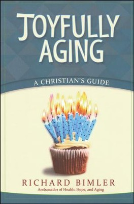 Joyful Aging: A Christian's Guide   -     By: Richard W. Bimier