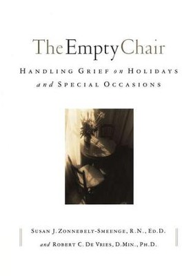 The Empty Chair: Handling Grief on Holidays and Special Occasions  -     By: Susan J. Zonnebelt-Smeenge R.N., Ed.D., Robert C. DeVries D.Min. Ph.D