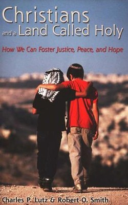 Christians and a Land Called Holy: How We Can Foster Justice, Peace and Hope  -     By: Charles P. Lutz, Robert O. Smith