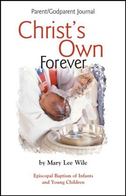 Christ's Own Forever Parent-God Parent Journal: Episcopal Baptism of Infants and Young Children - eBook  -     By: Mary Lee Wile