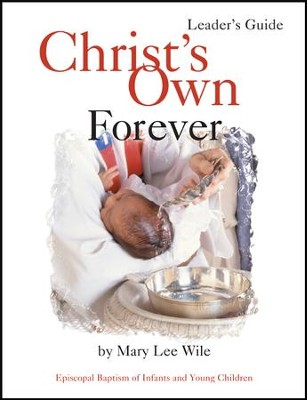 Christ's Own Forever Leader Guide: Episcopal Baptism of Infants and Young Children - eBook  -     By: Mary Lee Wile