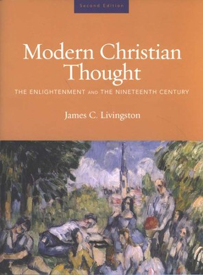 Modern Christian Thought:The Enlightment and the Nineteenth Century, Volume 1  -     By: James C. Livingston