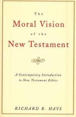 The Moral Vision of the New Testament   -     By: Richard B. Hays