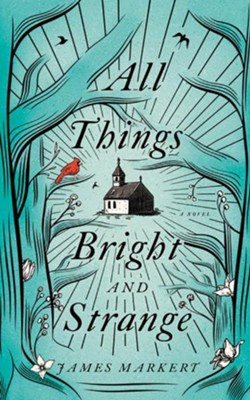 All Things Bright and Strange - unabridged edition on CD  -     By: James Markert